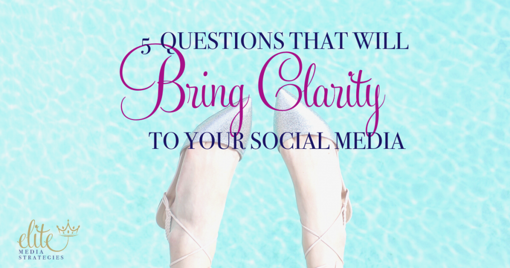 "Picture of clear blue water and a women's feet dangling over the water wearing heels. Overlay text reads ""5 questions that will bring clarity to your social media"" with the Elite Media Strategies Logo in the lower corner"